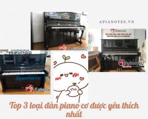 Top 3 loại đàn piano cơ được yêu thích nhất